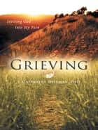 Grieving - Inviting God into My Pain eBook by J. Catherine Sherman