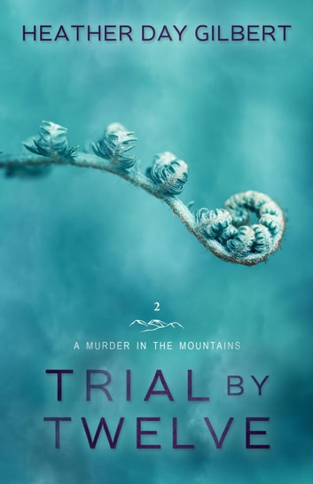 Trial by Twelve - A Murder in the Mountains, #2 ebook by Heather Day Gilbert