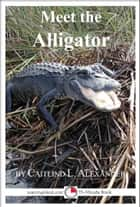 Meet the Alligator: A 15-Minute Book for Early Readers ebook by Caitlind L. Alexander