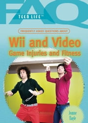 Frequently Asked Questions about Wii and Video Game Injuries and Fitness ebook by Nagle, Jeanne