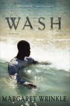 Wash - A Novel ebook by Margaret Wrinkle