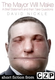 The Mayor Will Make A Brief Statement and then Take Questions ebook by David Nickle
