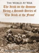 The Irish on the Somme / Being a Second Series of 'The Irish at the Front' ebook by Michael MacDonagh