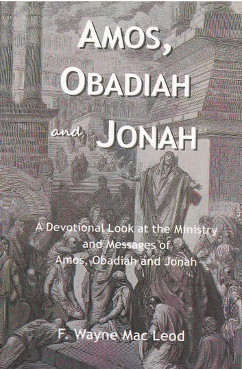 Amos, Obadiah and Jonah - A Devotional Look at the Ministry and Messages of Amos, Obadiah and Jonah ebook by F. Wayne Mac Leod