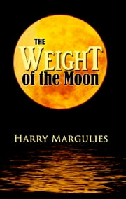 Weight of the Moon ebook by Harry Margulies