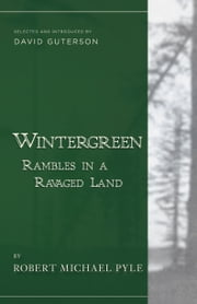 Wintergreen - Rambles in a Ravaged Land ebook by David Guterson,Robert Michael Pyle