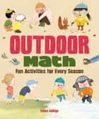 Outdoor Math - Fun Activities for Every Season ebook by Emma AdBåge