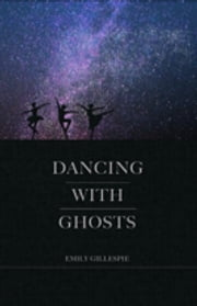 Dancing With Ghosts ebook by Emily Gillespie