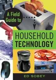 A Field Guide to Household Technology ebook by Sobey, Ed