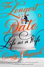 The Longest Date - Life as a Wife ebook by Cindy Chupack