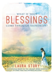 What If Your Blessings Come Through Raindrops: A 30 Day Devotional ebook by Story, Laura