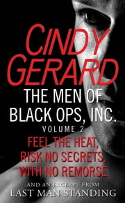 The Men of Black Ops, Inc., Volume 2 - Feel the Heat, Risk No Secrets, With No Remorse, with an excerpt from Last Man Standing ebook by Cindy Gerard