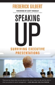 Speaking Up - Surviving Executive Presentations ebook by Frederick Gilbert