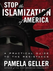 Stop the Islamization of America: A Practical Guide to the Resistance ebook by Geller, Pamela
