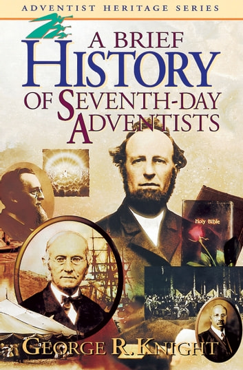 A Brief History of Seventh-day Adventists ebook by George R. Knight