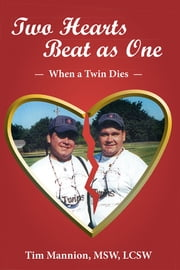 Two Hearts Beat as One: When a Twin Dies - A True Story ebook by Tim Mannion, MSW, LCSW