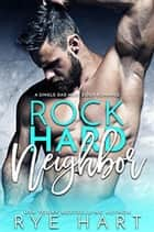 Rock Hard Neighbor ebook by Rye Hart