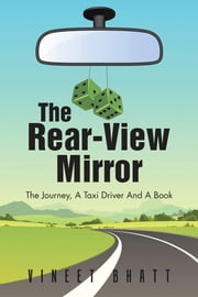 The Rear-View Mirror - The Journey, A Taxi Driver And A Book ebook by Vineet Bhatt