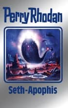 "Perry Rhodan 138: Seth-Apophis (Silberband) - 9. Band des Zyklus ""Die Endlose Armada"" ebook by Perry Rhodan"