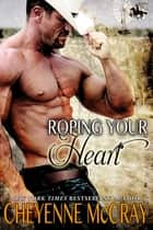 Roping your Heart ebook by Cheyenne McCray