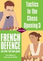 Tactics in the Chess Opening 3 - French Defence and other half-open games ebook by Friso Nijboer, Geert van der Stricht
