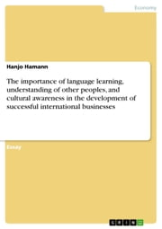 The importance of language learning, understanding of other peoples, and cultural awareness in the development of successful international businesses ebook by Hanjo Hamann