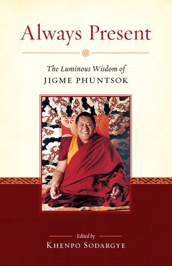 Always Present - The Luminous Wisdom of Jigme Phuntsok ebook by Jigme Phuntsok
