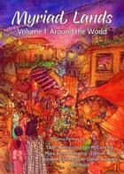 Myriad Lands: Vol 1, Around the World - Myriad Lands, #1 ebook by Tade Thompson, Mary Anne Mohanraj, Lyn McConchie,...