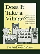 Does It Take A Village? - Community Effects on Children, Adolescents, and Families ebook by Alan Booth, Ann C. Crouter