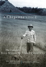 A Cheyenne Voice - The Complete John Stands in Timber Interviews ebook by John Stands In Timber,Margot Liberty,Raymond J. DeMallie,Michael N. Donahue