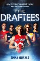 The Draftees - How five boys made it to the AFL National Draft ebook by Emma Quayle