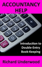 Accountancy Help: Introduction to Double-Entry Book-Keeping ebook by Richard Underwood
