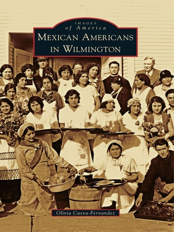 Mexican Americans in Wilmington ebook by Olivia Cueva-Fernandez