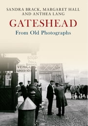 Gateshead From Old Photographs ebook by Sandra Brack|Margaret Hall|Anthea Lang