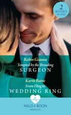 Tempted By The Brooding Surgeon: Tempted by the Brooding Surgeon / From Fling to Wedding Ring (Mills & Boon Medical) ebook by Robin Gianna, Karin Baine