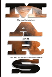 Mars - From Myth and Mystery to Recent Discoveries ebook by Markus Hotakainen