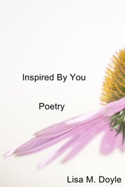 Inspired By You - Poetry ebook by Lisa M. Doyle