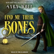 Find Me Their Bones audiobook by Sara Wolf