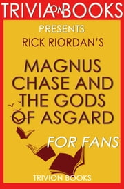 Magnus Chase and the Gods of Asgard: By Rick Riordan (Trivia-On-Books) ebook by Trivion Books
