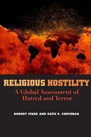Religious Hostility - A Global Assessment of Hatred and Terror ebook by Rodney Stark,Katie Corcoran