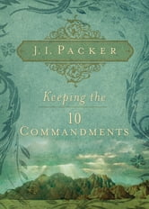Keeping the Ten Commandments ebook by J. I. Packer