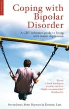 Coping with Bipolar Disorder - A CBT-Informed Guide to Living with Manic Depression ebook by Steven Jones, Peter Hayward, Dominic Lam