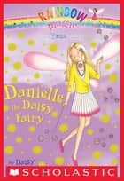 Petal Fairies #6: Danielle the Daisy Fairy - A Rainbow Magic Book ebook by Daisy Meadows