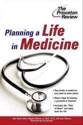 Planning a Life in Medicine - Discover If a Medical Career is Right for You and Learn How to Make It Happen ebook by Princeton Review,John Smart,Stephen Nelson,Julie Doherty