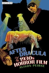 After Dracula - The 1930s Horror Film ebook by Alison Peirse