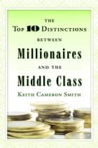 The Top 10 Distinctions Between Millionaires and the Middle Class ebook by