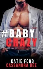 #BABYCRAZY ebook by Cassandra Dee, Katie Ford