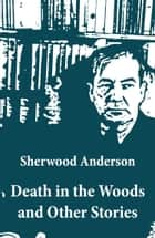 Death in the Woods and Other Stories ebook by Sherwood Anderson