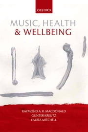 Music, Health, and Wellbeing ebook by Raymond MacDonald,Gunter Kreutz,Laura Mitchell