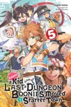 Suppose a Kid from the Last Dungeon Boonies Moved to a Starter Town, Vol. 5 (light novel) eBook by Toshio Satou, Nao Watanuki